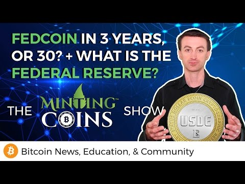 Fedcoin in 3 Years, or 30? + What is the Federal Reserve?