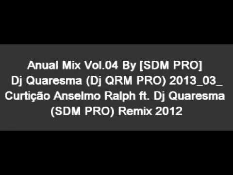 Anual Mix Vol 04 By SDM PRO Dj Quaresma...
