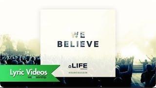 We Believe - Lyric Video: LIFE Worship, UK