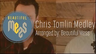 Chris Tomlin Medley - Beautiful Mess