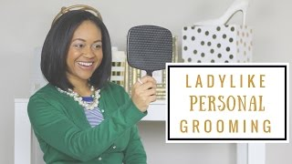 10 Ladylike Personal Grooming Tips | How To Create A Beauty Routine