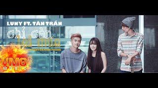 Chỉ Còn Lại Mưa - LUNY FT TÂN TRẦN [Official MV]