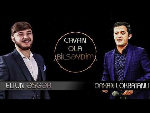 Eltun Esger & Orxan Lokbatanlı - Cavan Ola Bilsəydim ( Sevgi Haqqında Meyxana )