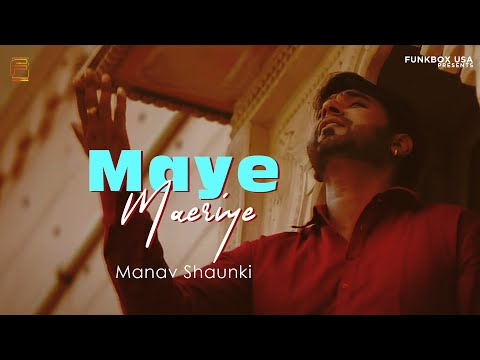 Maye Meriye | Manav Shaunki | Official Music Video | Funkbox | Fame Rock Studioz