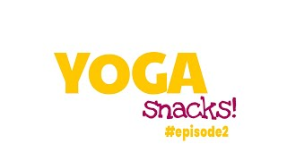 Yoga Snacks | Episode 2