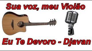 Baixar Sua voz, meu Violão. Eu Te Devoro - Djavan. (Karaokê Violão)
