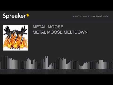 METAL MOOSE MELTDOWN