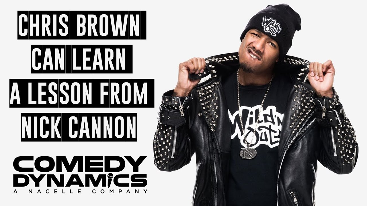 Chris Brown Can Learn A Lesson From Nick Cannon Nick Cannon F Ck Nick Cannon Youtube
