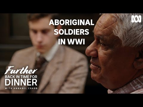 The treatment of Aboriginal soldiers after WWI   Further Back In Time For Dinner