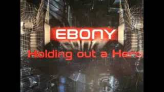 Ebony - Holding Out for a Hero