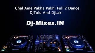 Chal Ame Pakha Pakhi Full 2 Dance DjTulu And DjLaki (Dj-mixes.in)