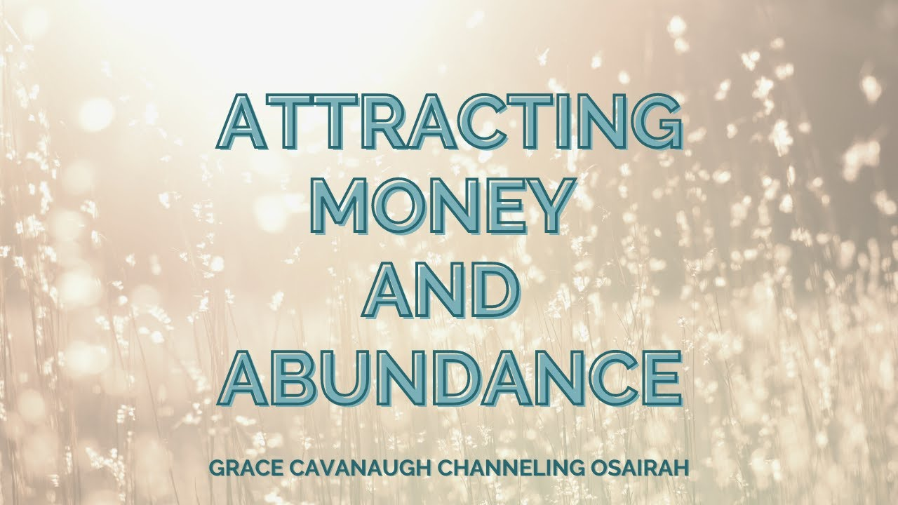Attracting Money and Abundance (Osairah channeled by Grace Cavanaugh)