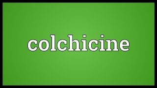 Video shows what colchicine means. a highly toxic alkaloid, chemical formula c22h25no6, originally extracted from plants of the genus colchicum and formerly ...