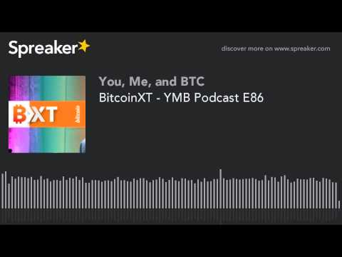 BitcoinXT - YMB Podcast E86