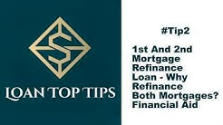 #Tip 2 - 1st And 2nd Mortgage Refinance Loan - Why Refinance Both Mortgages