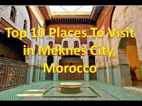 Top 10 Places To Visit in Meknes City, Morocco 2017 HD