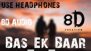 Bas Ek Baar | 8D AUDIO | USE HEADPHONES |