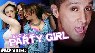 Party Girl Full Video Song | ishQ Bector