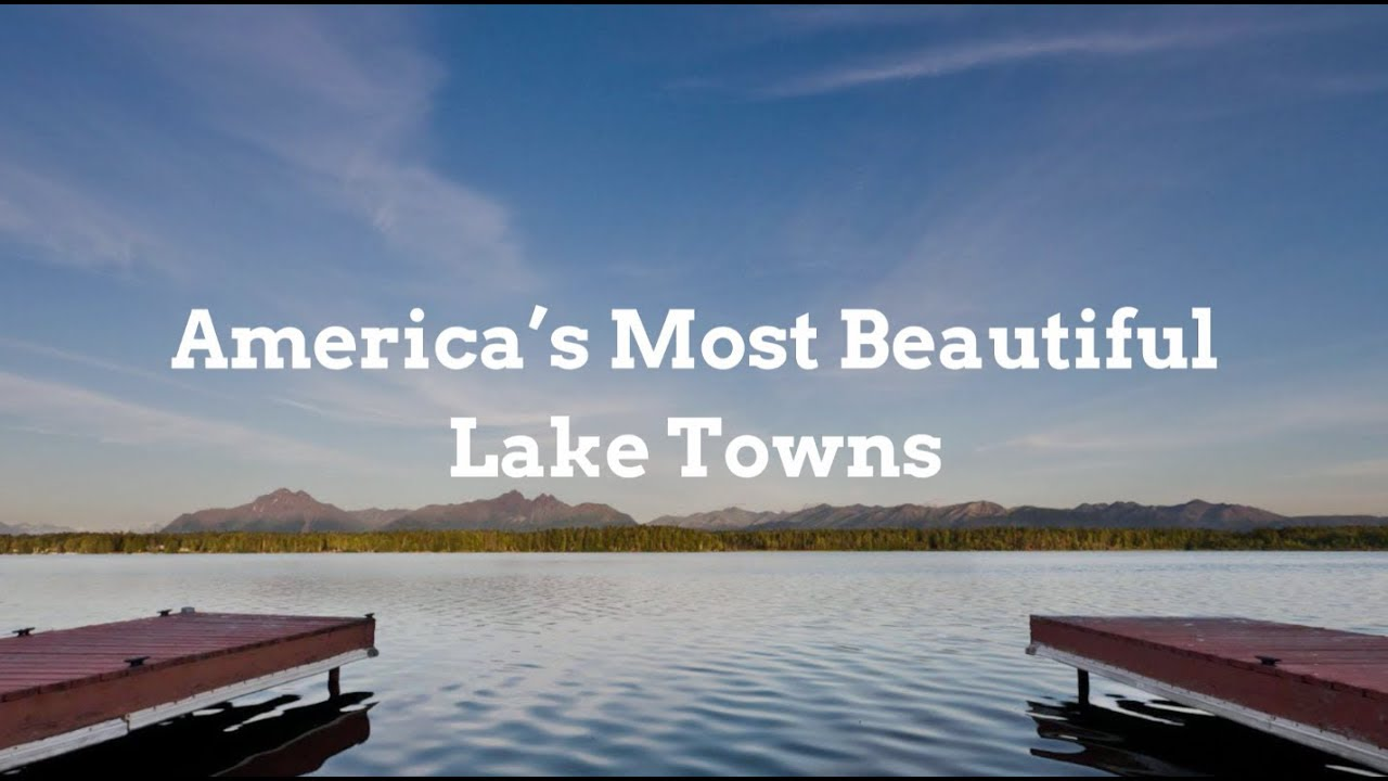 The Best Lake Towns in the US