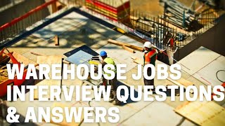WAREHOUSE JOBS INTERVIEW QUESTIONS AND ANSWERS
