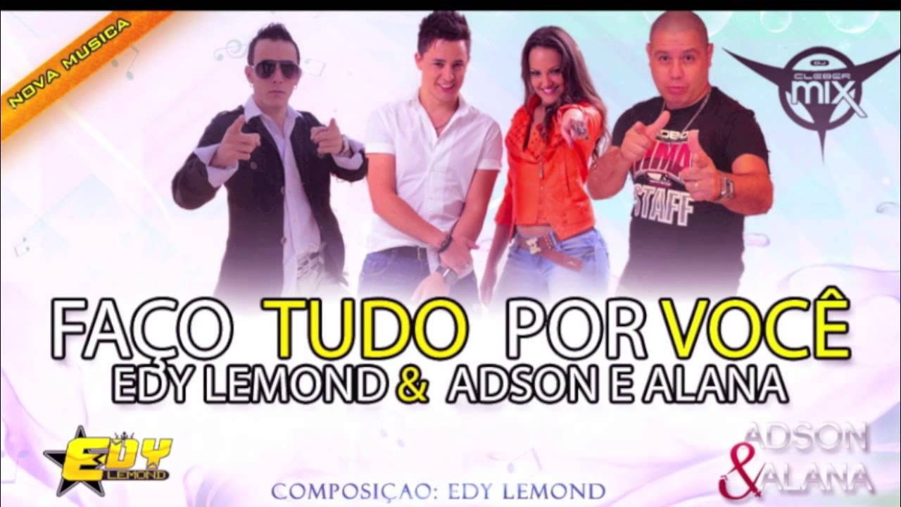 Edy Lemond Feat Adson Alana Faco Tudo Por Voce Youtube
