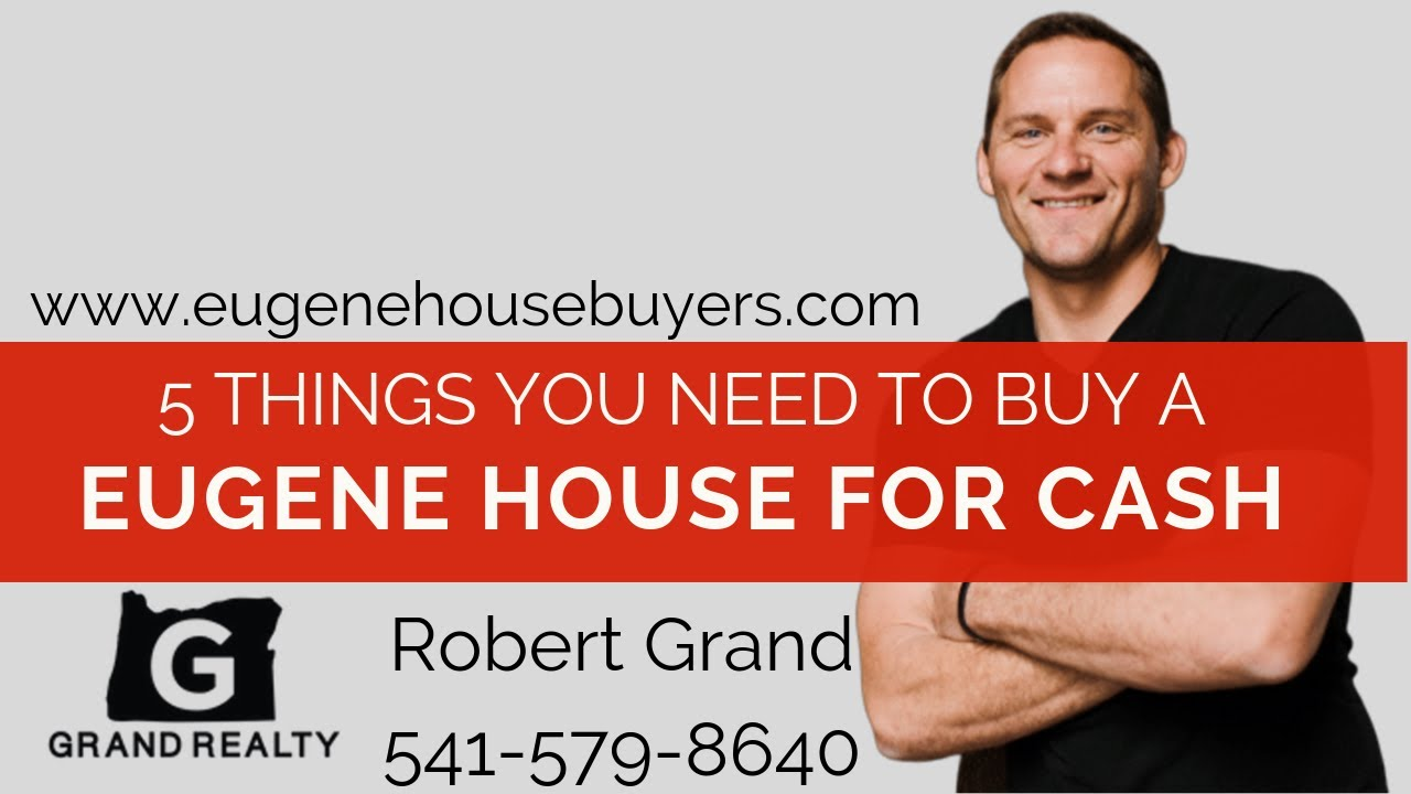 5 Things You Need To Buy A Eugene House For Cash