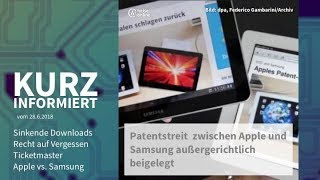 Kurz informiert vom 28.6.2018: Downloads, Recht auf Vergessen, Ticketmaster, Apple vs. Samsung