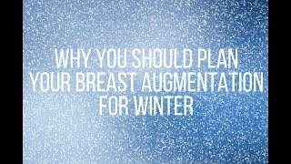 Why You Should Plan Your Breast Augmentation for Winter