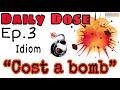 Easy-peasy British English – Idioms Ep. 3 – 'Cost a bomb'