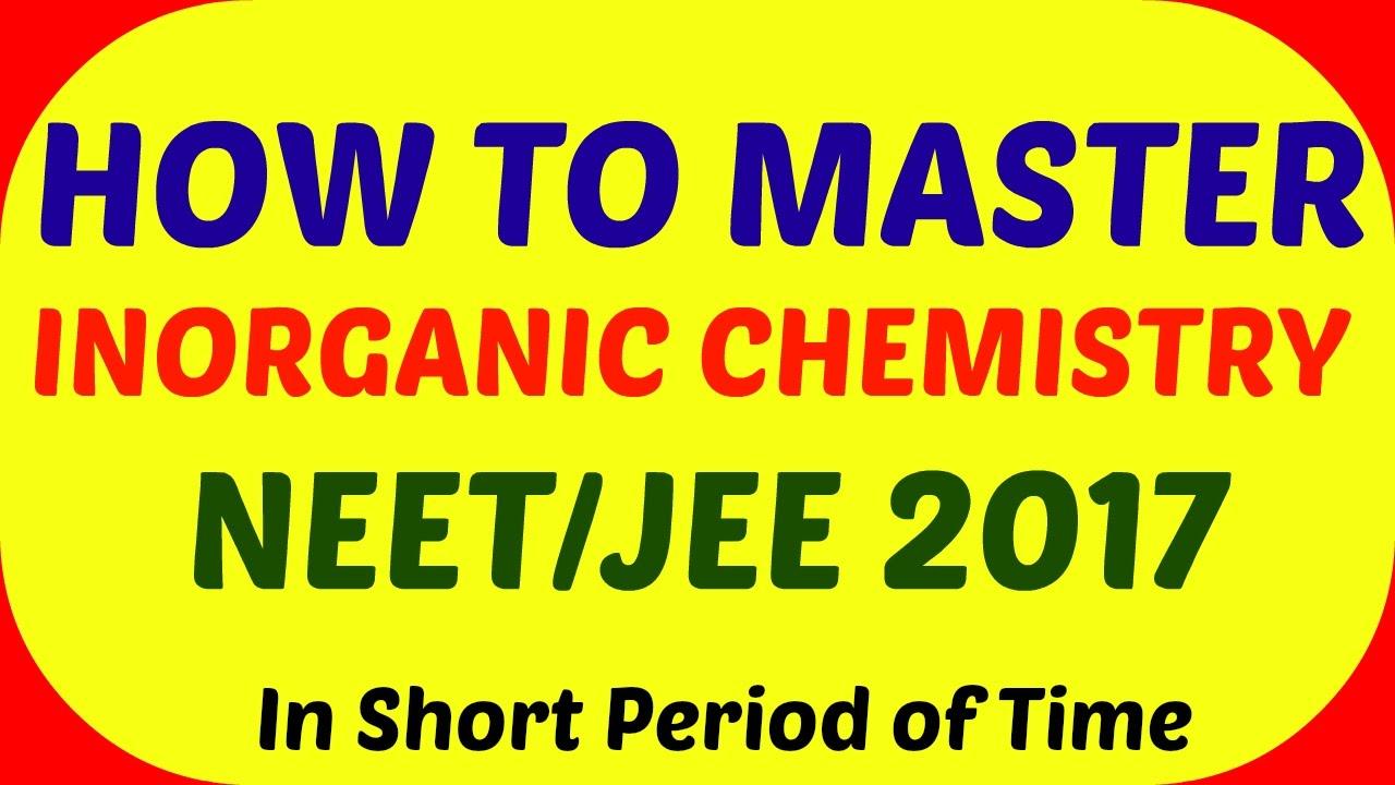 How to Master INORGANIC CHEMISTRY for JEE/NEET 2017  Must Watch