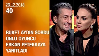 Buket Aydın 40'ta sordu, Erkan Petekkaya yanıtladı - 26.12.2018 Çarşamba
