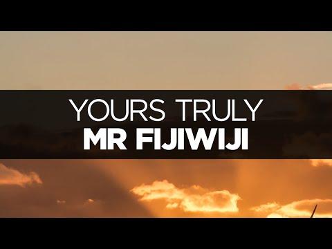 [LYRICS] Mr FijiWiji - Yours Truly (ft. Danyka Nadeau)