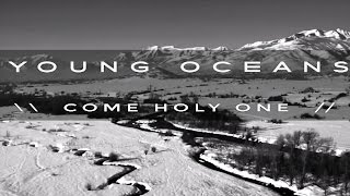 COME HOLY ONE by Young Oceans (official)