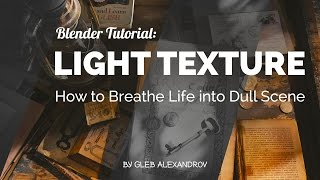 Blender Tutorial Light Texture Or How To Breathe Life Into Dull Scene
