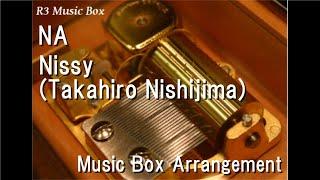 Gambar cover NA/Nissy (Takahiro Nishijima) [Music Box]