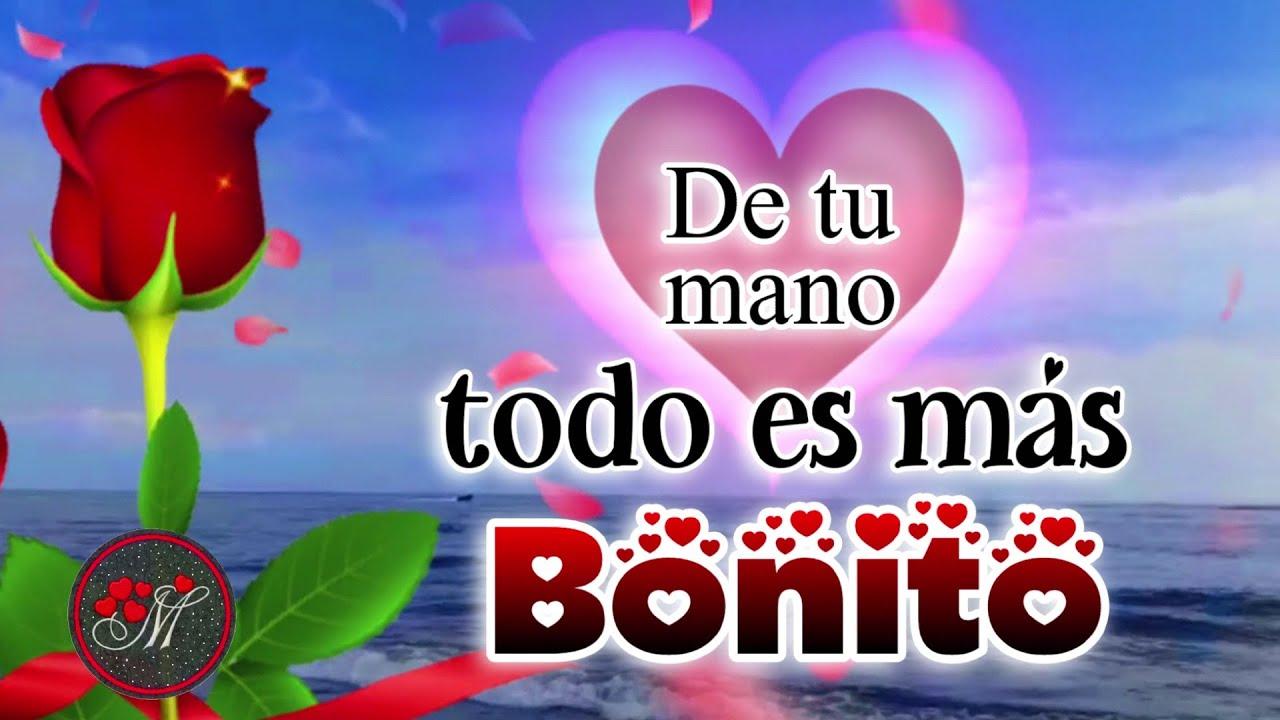 DE TU MANO TODO ES MAS BONITO ❤️ TE AMO Un lindo mensaje para dedicar ❤️  enamorar y compartir