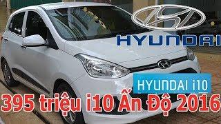 Hyundai i10 nhập Ấn Độ 2016 giá 395 triệu | Kiếm 4 bánh