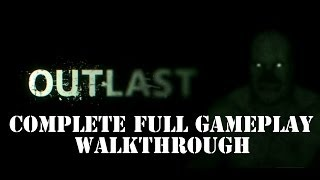 Outlast Complete Full Gameplay Walkthrough [PC] - 2 Hours and 36 Mins of full Gameplay