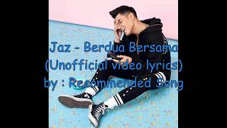 Jaz Berdua-Bersama (Unofficial Video Lyrics)