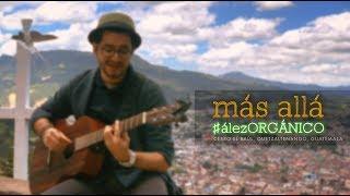 Diego Ález - Más Allá | #álezORGÁNICO (Desde Cerro El Baúl, Xela)