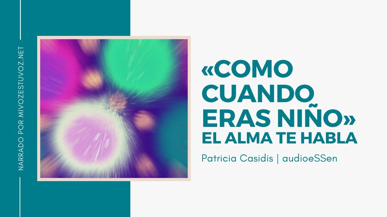 EL ALMA TE HABLA: «Como cuando eras niño» | Patricia Casidis