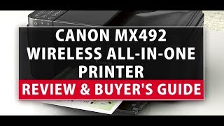Canon MX492 Wireless All-IN-One Printer Review & Buyer