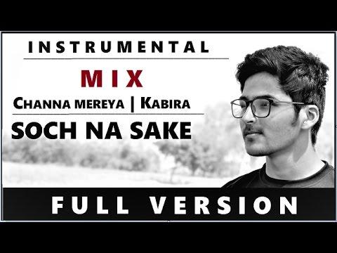 Instrumental MIX - Channa Mereya / Kabira / Soch Na Sake - 2017