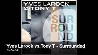 Yves Larock vs.Tony T - Surrounded (Radio Edit)