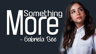 Gabriela Bee - Something More [Full HD] lyrics