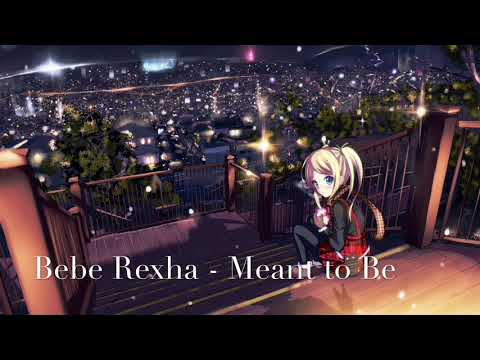 Nightcore - Meant to Be by Bebe Rexha