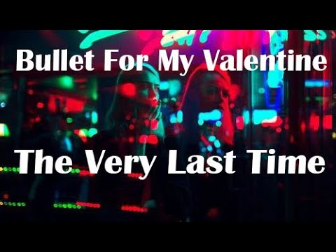Bullet For My Valentine - The Very Last Time (Legendado/Tradução)