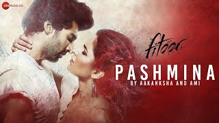 Pashmina by Aakanksha Sharma and Ami Mishra - Fitoor | Aditya Roy Kapur & Katrina Kaif |Amit Trivedi