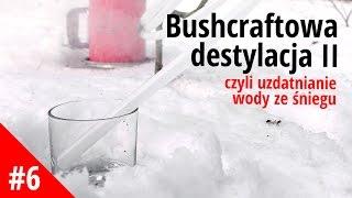 Bushcraftowa destylacja II czyli uzdatnianie wody ze śniegu