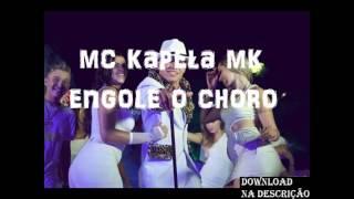 MC KAPELA MK - ENGOLE O CHORO - LANÇAMENTO 2015 👌 Download